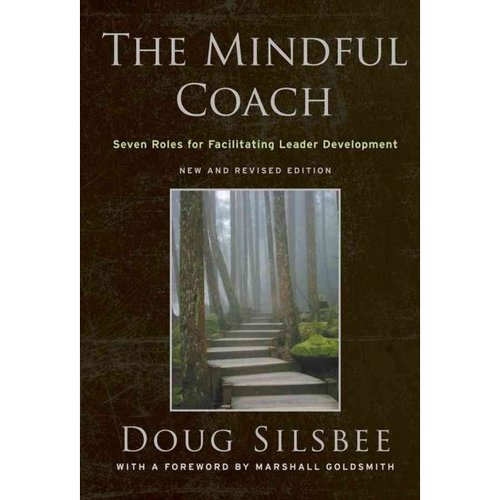 The Mindful Coach: Seven Roles for Facilitating Leader Development