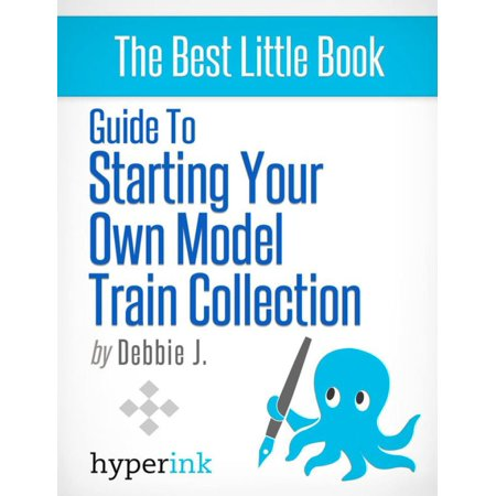 Beginner's Guide to Starting Your Own Model Train Collection (Scenery, Track Plans, and Layouts) - eBook (Train Layouts)