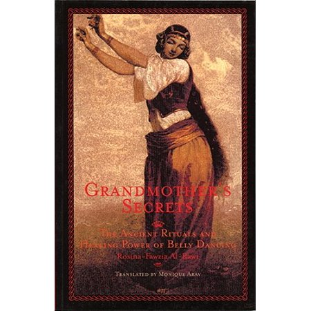 Grandmother's Secrets : The Ancient Rituals and Healing Power of Belly Dancing