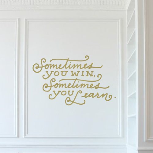 The Decal Guru Sometimes You Win Quote Wall Decal