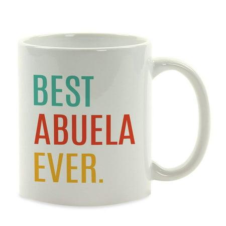 Coffee Mug, Best Abuela Ever, 1-Pack (Best 8 Pack Abs Ever)