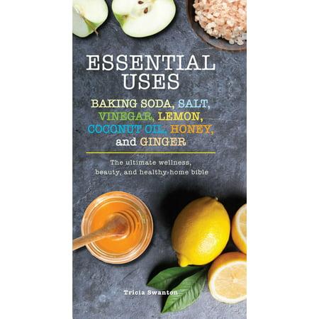 Essential Uses: Baking Soda, Salt, Vinegar, Lemon, Coconut Oil, Honey, and Ginger -