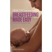 Breastfeeding Made Easy : A Gift for Life for You and Your Baby