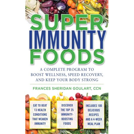 Super Immunity Foods: A Complete Program to Boost Wellness, Speed Recovery, and Keep Your Body Strong - eBook