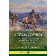 A Texas Cowboy : Or, Fifteen Years on the Hurricane Deck of a Spanish Pony