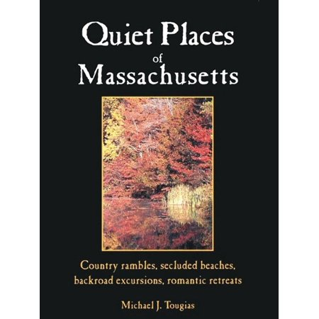 Quiet Places Of Massachusetts: Country Rambles Secluded Beaches Backroad Excursions Romantic Retreats - eBook