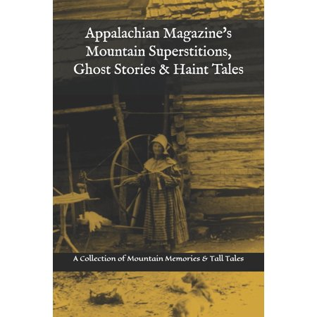 Appalachian Magazine's Mountain Superstitions, Ghost Stories & Haint Tales: A Collection of Memories & Commentaries from the Mountains of Appalachia - Appalachian Spring Music Book