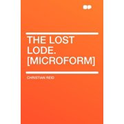 The Lost Lode. [microform]