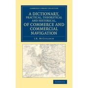 Cambridge Library Collection - British and Irish History, 19: A Dictionary, Practical, Theoretical and Historical, of Commerce and Commercial Navigation (Paperback)