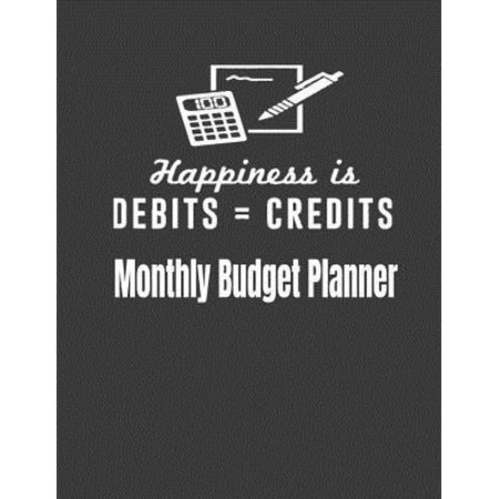 Happiness Is Debits = Credits: Monthly Budget Planner. Weekly Expense Tracker Bill Organizer Notebook Business Money Personal Finance Journal Plannin (Bad Credit Computer Financing No Money Down)