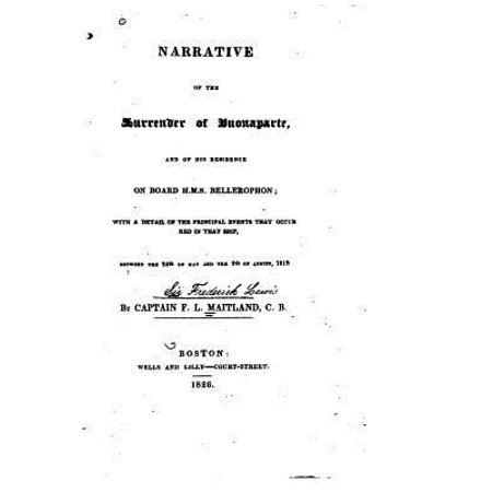 Narrative Of The Surrender Of Buonaparte  And His Residence On Board H M S  Bellerophon