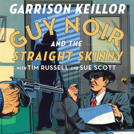 Guy Noir and the Straight Skinny - Audiobook