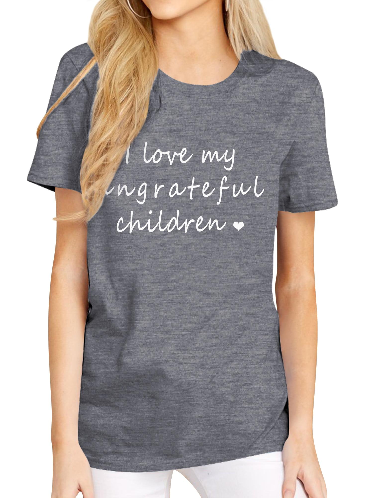 Love My Ungrateful Children Crew Neck TShirt