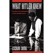 What Hitler Knew : The Battle for Information in Nazi Foreign Policy