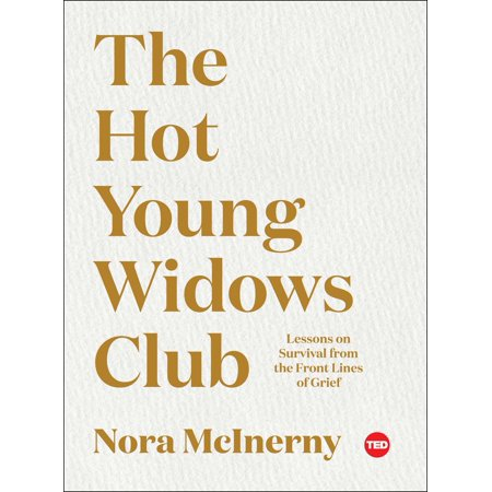 The Hot Young Widows Club : Lessons on Survival from the Front Lines of Grief