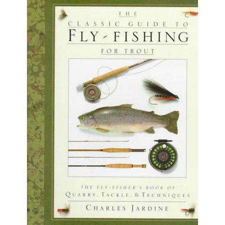 The Classic Guide to Fly-Fishing for Trout/the Fly-Fishers Book of Quarry, Tackle, and Techniques