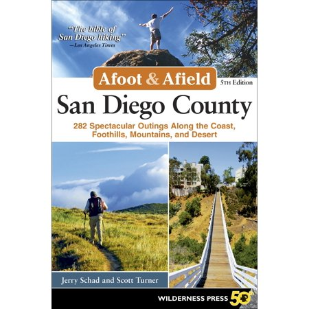 Afoot and Afield: San Diego County : 282 Spectacular Outings Along the Coast, Foothills, Mountains, and Desert