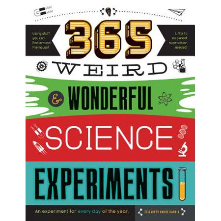 365 Weird & Wonderful Science Experiments : An experiment for every day of the year