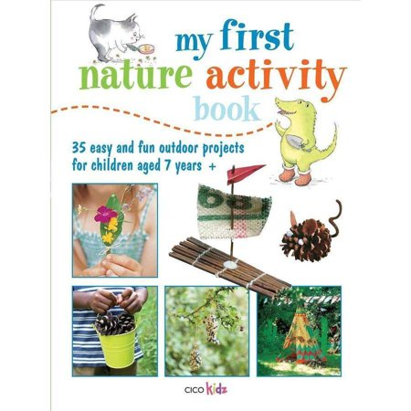 My first nature activity book: 35 Easy and Fun Projects and Games for Children Aged 7 Years +