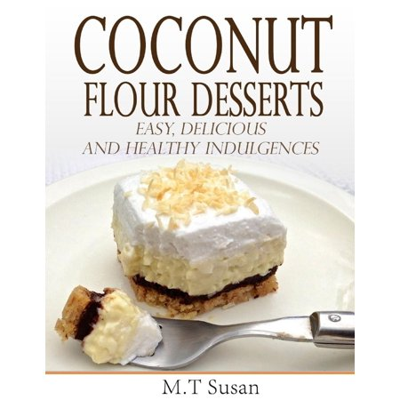 Coconut Flour Desserts Easy, Delicious and Healthy Indulgences - - Coconut Dessert
