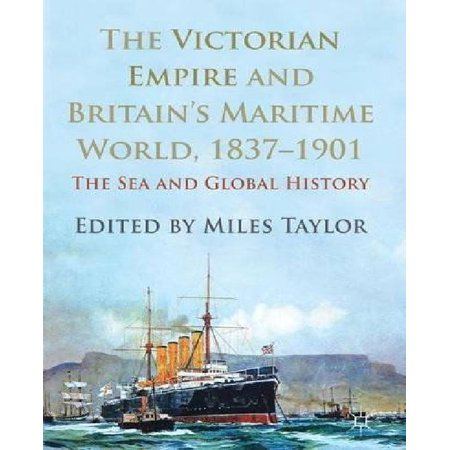 The Victorian Empire And Britains Maritime World  1837 1901  The Sea And Global History