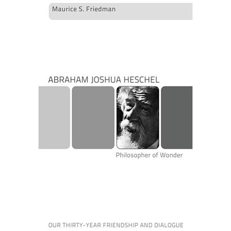 Abraham Joshua Heschel--Philosopher of Wonder : Our Thirty-Year Friendship and Dialogue (Paperback)