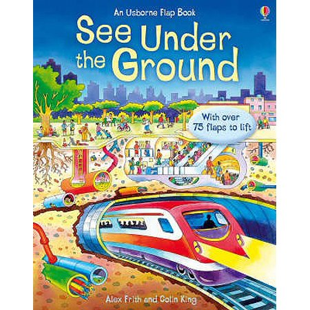 See Under the Ground : With Over 75 Flaps to Lift. Alex Frith and Colin