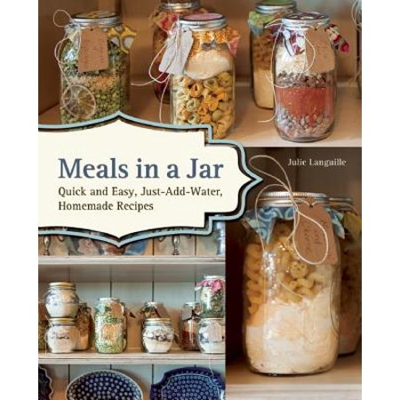 Meals in a Jar : Quick and Easy, Just-Add-Water, Homemade