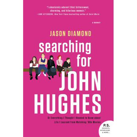 Searching for John Hughes : Or Everything I Thought I Needed to Know about Life I Learned from Watching '80s Movies - Dressing Like The 80s