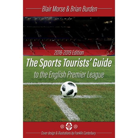 The Sports Tourists Guide to the English Premier League, 2018-19