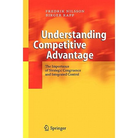 Understanding Competitive Advantage : The Importance of Strategic Congruence and Integrated