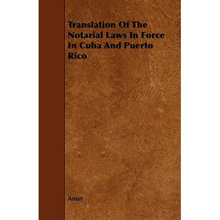 Translation of the Notarial Laws in Force in Cuba and Puerto Rico