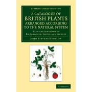 A Catalogue of British Plants Arranged According to the Natural System : With the Synonyms of de Candolle, Smith, and Lindley