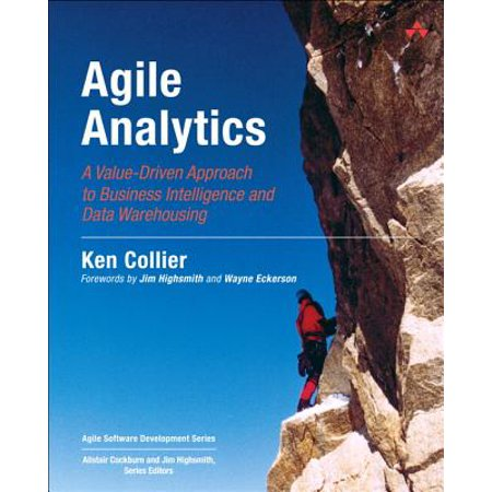 Agile Analytics : A Value-Driven Approach to Business Intelligence and Data