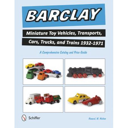Barclay Miniature Toy Vehicles, Transports, Cars, Trucks, and Trains 1932-1971 : A Comprehensive Catalog and Price Guide](Toy Catalogs Request)