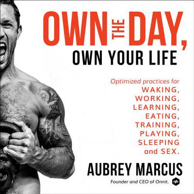 Own the Day, Own Your Life: Optimized Practices for Waking, Working, Learning, Eating, Training, Playing, Sleeping, and Sex (Audiobook) ()