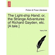 The Light-Ship Hand; Or, the Strange Adventures of Richard Gayden, Etc. [A Tale.]