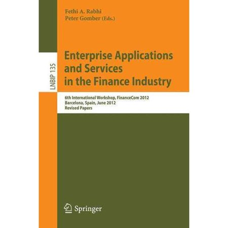 Enterprise Applications And Services In The Finance Industry  6Th International Workshop  Financecom 2012  Barcelona  Spain  June 10  2012  Revised Papers