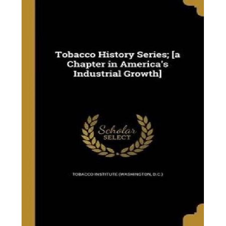 Tobacco History Series   A Chapter In Americas Industrial Growth