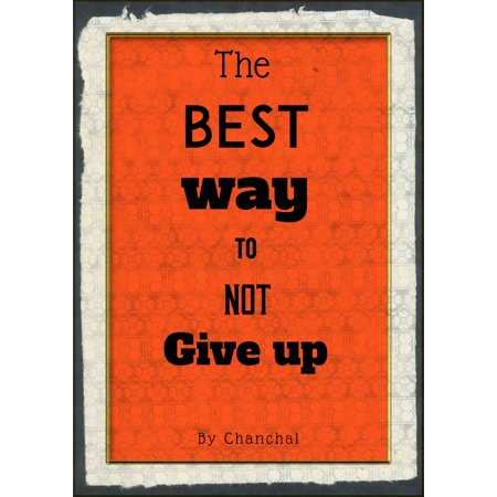 The Best Way To Not Give Up - eBook (Best Way To Cover Up Tinea Versicolor)