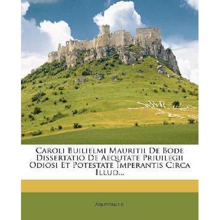 Caroli Builielmi Mauritii de Bode Dissertatio de Aequtate Priuilegii Odiosi Et Potestate Imperantis Circa Illud...