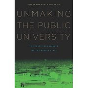 Unmaking the Public University : The Forty-Year Assault on the Middle Class