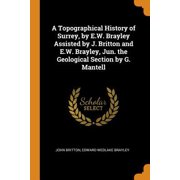 A Topographical History of Surrey, by E.W. Brayley Assisted by J. Britton and E.W. Brayley, Jun. the Geological Section by G. Mantell Paperback