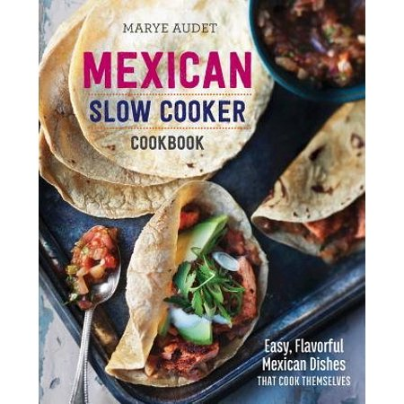 Mexican Slow Cooker Cookbook : Easy, Flavorful Mexican Dishes That Cook