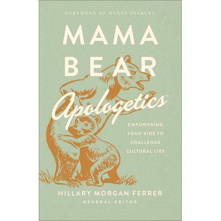 Mama Bear Apologetics : 11 Cultural Lies (and How to Keep Your Kids from Swallowing