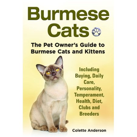 Burmese Cats, The Pet Owner's Guide to Burmese Cats and Kittens Including Buying, Daily Care, Personality, Temperament, Health, Diet, Clubs and Breeders - (Best Bengal Cat Breeders)