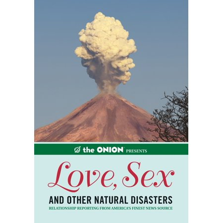The Onion Presents: Love, Sex, and Other Natural Disasters : Relationship Reporting from America's Finest News (Best News Source App)