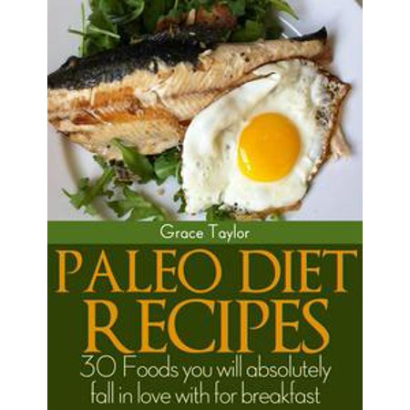 Paleo Diet Recipes:30 Foods you will Absolutely Fall in love with for Breakfast - eBook for $<!---->