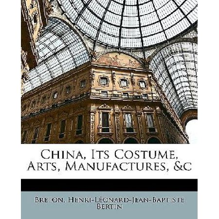 China, Its Costume, Arts, Manufactures, &C