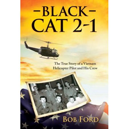 Black Cat 2-1 : The True Story of a Vietnam Helicopter Pilot and His Crew